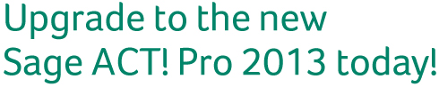 Upgrade to the new Sage ACT! Pro 2013 today!
